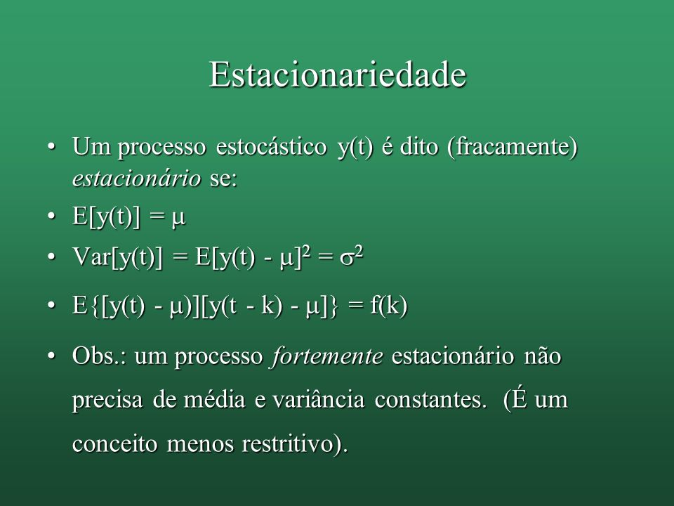 Estacionariedade Um processo estocástico y(t) é dito (fracamente) estacionário se: E[y(t)] =  Var[y(t)] = E[y(t) - ]2 = 2.